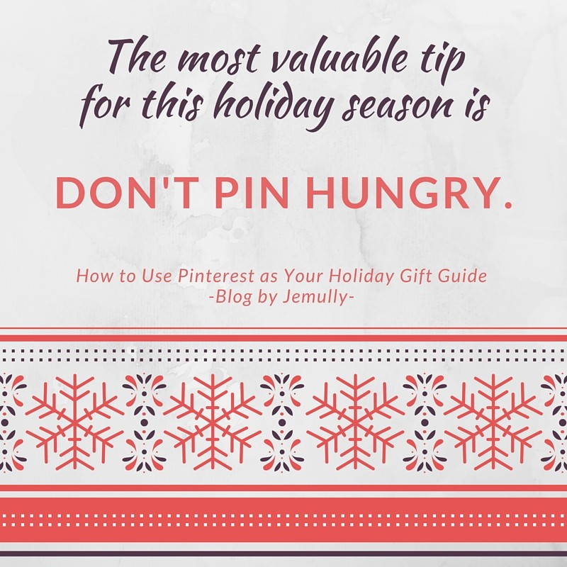 holiday gift guide tip: don't pin hungry