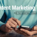 Content Marketing Tips for the Doubting Thomases (2)