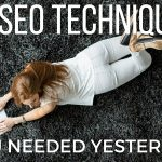 10 SEO techniques (you needed yesterday)