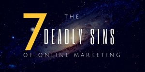 The 7 Deadly Sins of Online Marketing