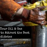 How to Find the Best Oil & Gas Job Candidates