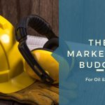 The Marketing Budget for Oil & Gas